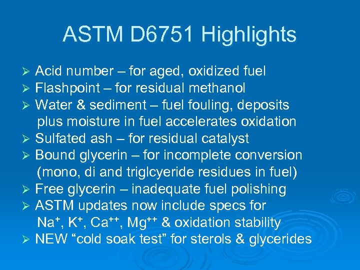 ASTM D 6751 Highlights Acid number – for aged, oxidized fuel Flashpoint – for