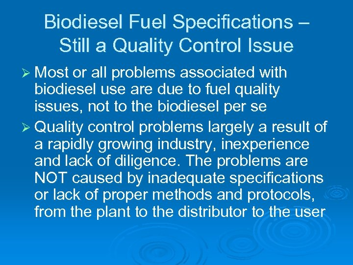 Biodiesel Fuel Specifications – Still a Quality Control Issue Ø Most or all problems