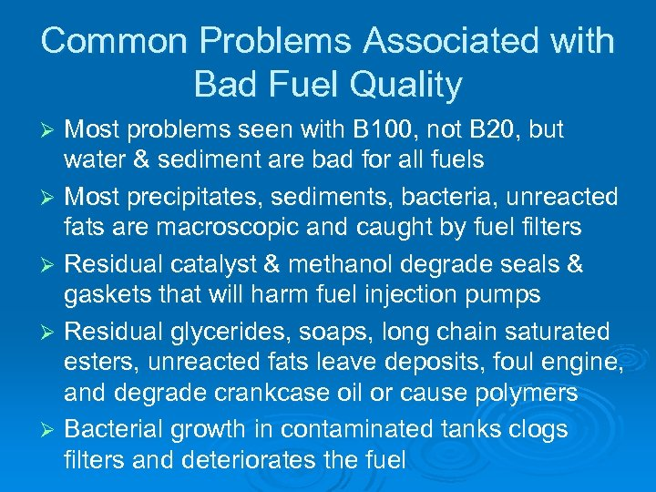 Common Problems Associated with Bad Fuel Quality Most problems seen with B 100, not