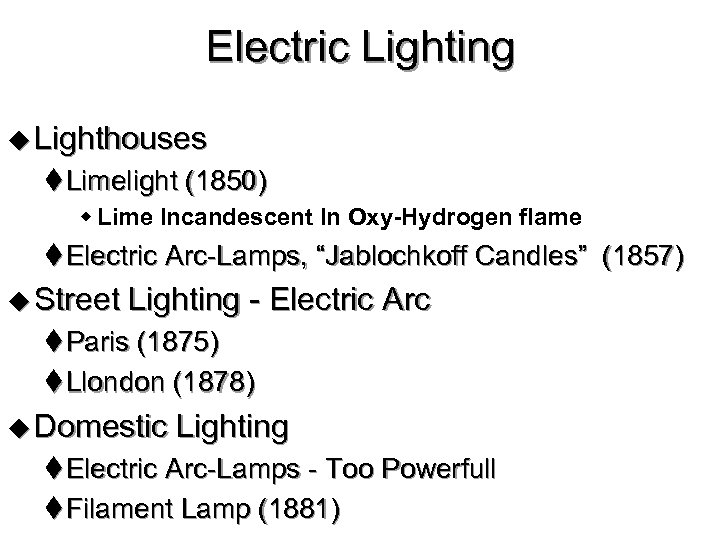 Electric Lighting u Lighthouses t Limelight (1850) w Lime Incandescent In Oxy-Hydrogen flame t