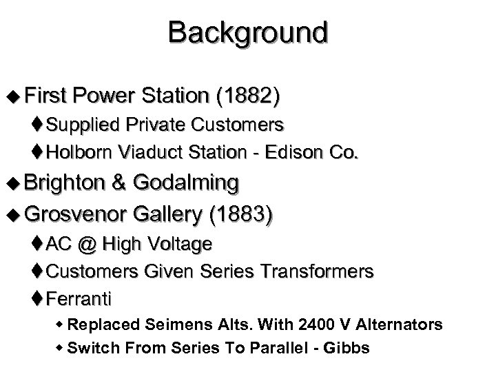 Background u First Power Station (1882) t Supplied Private Customers t Holborn Viaduct Station