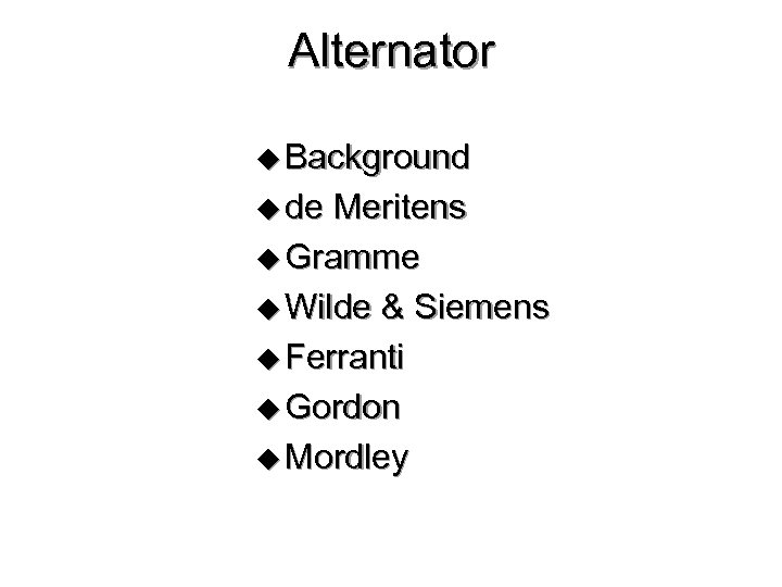 Alternator u Background u de Meritens u Gramme u Wilde & Siemens u Ferranti