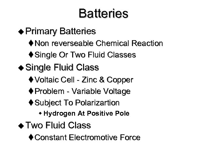 Batteries u Primary Batteries t Non reverseable Chemical Reaction t Single Or Two Fluid