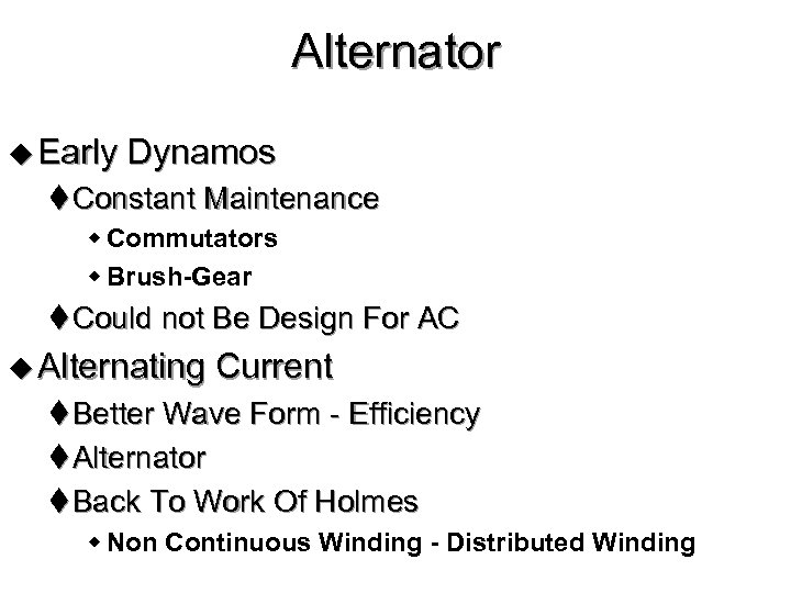 Alternator u Early Dynamos t Constant Maintenance w Commutators w Brush-Gear t Could not