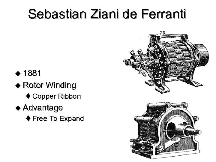 Sebastian Ziani de Ferranti u 1881 u Rotor Winding t Copper Ribbon u Advantage