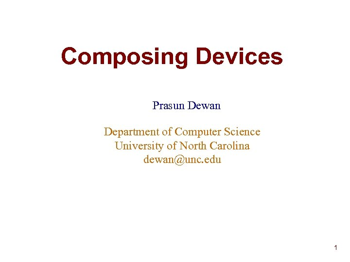 Composing Devices Prasun Dewan Department of Computer Science University of North Carolina dewan@unc. edu