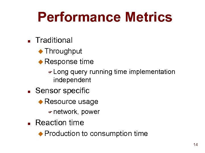 Performance Metrics n Traditional u Throughput u Response time F Long query running time
