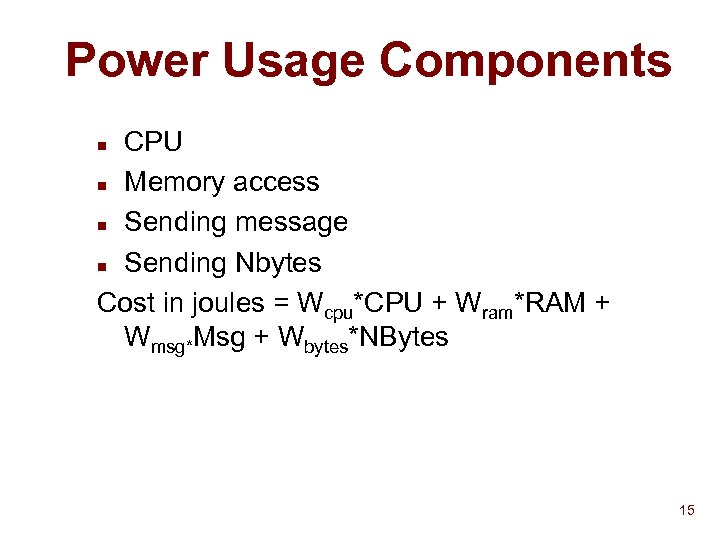 Power Usage Components CPU n Memory access n Sending message n Sending Nbytes Cost