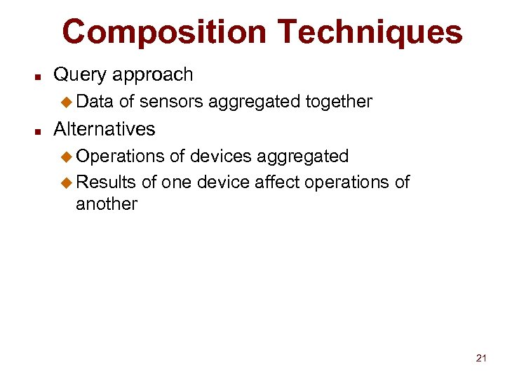 Composition Techniques n Query approach u Data n of sensors aggregated together Alternatives u