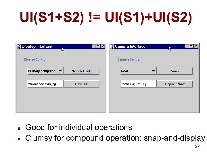 UI(S 1+S 2) != UI(S 1)+UI(S 2) n n Good for individual operations Clumsy