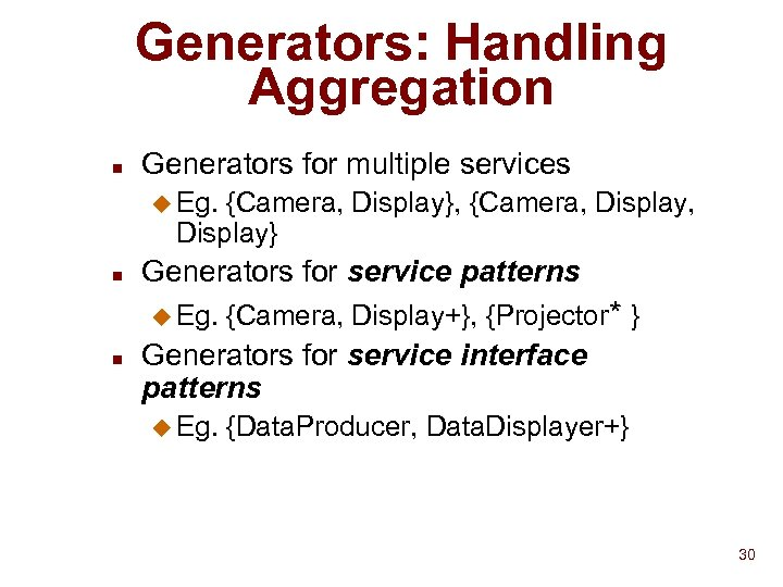 Generators: Handling Aggregation n Generators for multiple services u Eg. {Camera, Display}, {Camera, Display}