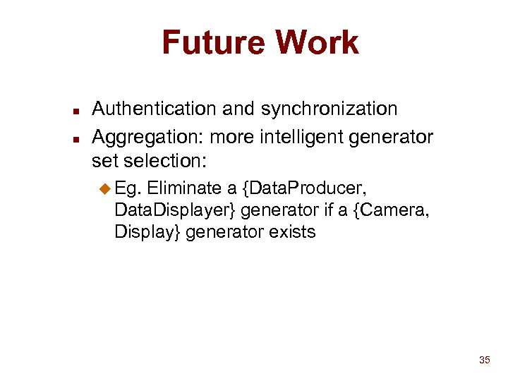 Future Work n n Authentication and synchronization Aggregation: more intelligent generator set selection: u