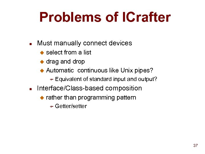 Problems of ICrafter n Must manually connect devices select from a list u drag