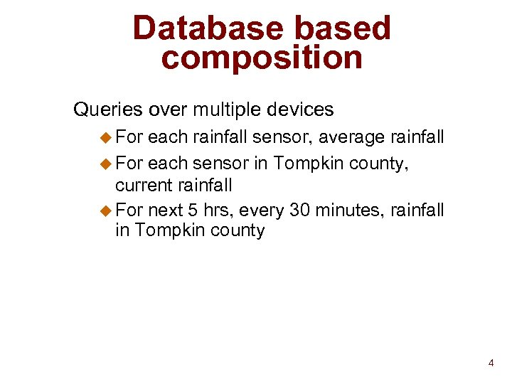 Databased composition Queries over multiple devices u For each rainfall sensor, average rainfall u