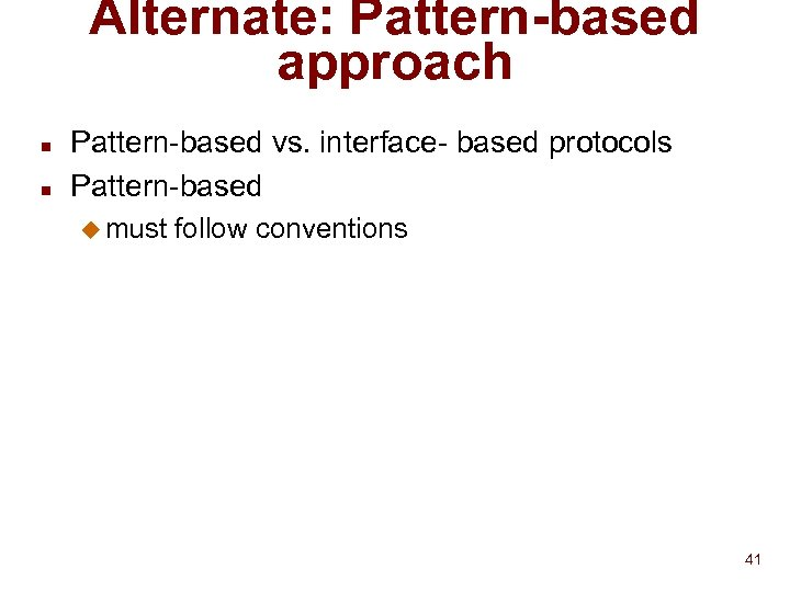 Alternate: Pattern-based approach n n Pattern-based vs. interface- based protocols Pattern-based u must follow