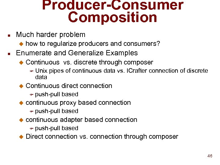 Producer-Consumer Composition n Much harder problem u n how to regularize producers and consumers?