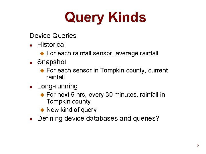 Query Kinds Device Queries n Historical u n Snapshot u n For each rainfall