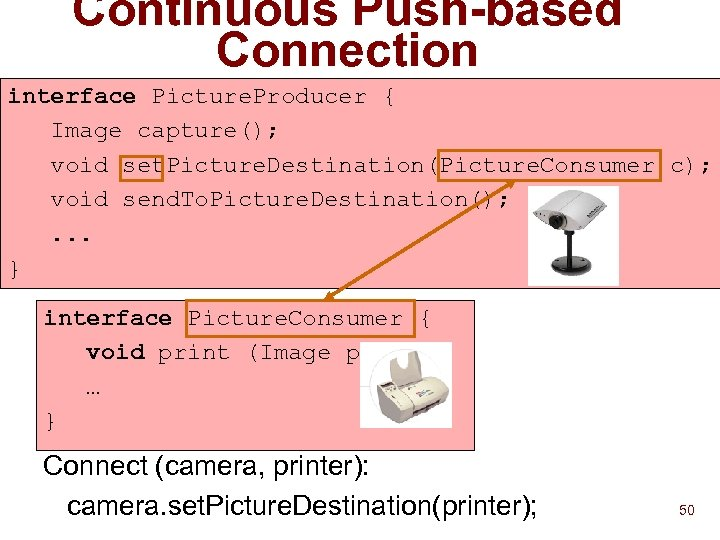 Continuous Push-based Connection interface Picture. Producer { Image capture(); void set. Picture. Destination(Picture. Consumer