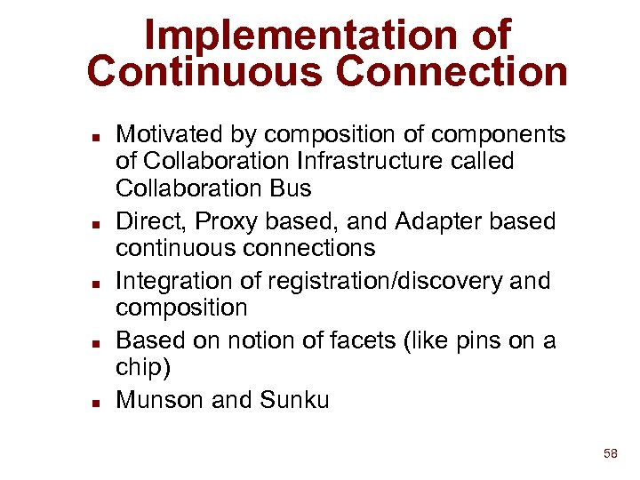 Implementation of Continuous Connection n n Motivated by composition of components of Collaboration Infrastructure