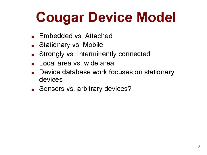 Cougar Device Model n n n Embedded vs. Attached Stationary vs. Mobile Strongly vs.
