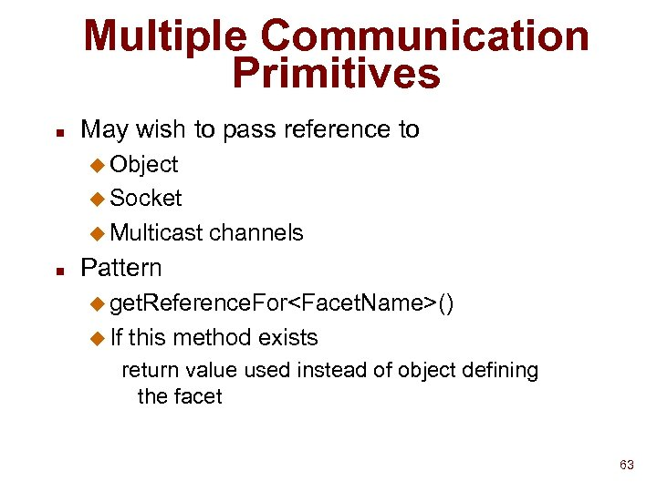 Multiple Communication Primitives n May wish to pass reference to u Object u Socket