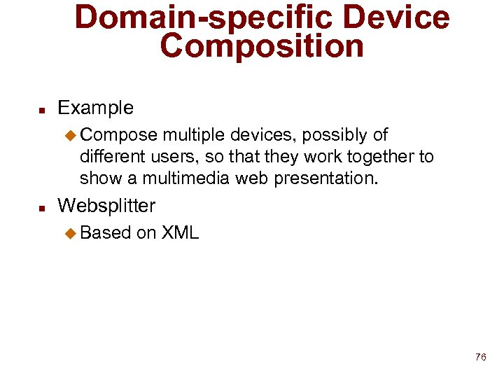 Domain-specific Device Composition n Example u Compose multiple devices, possibly of different users, so