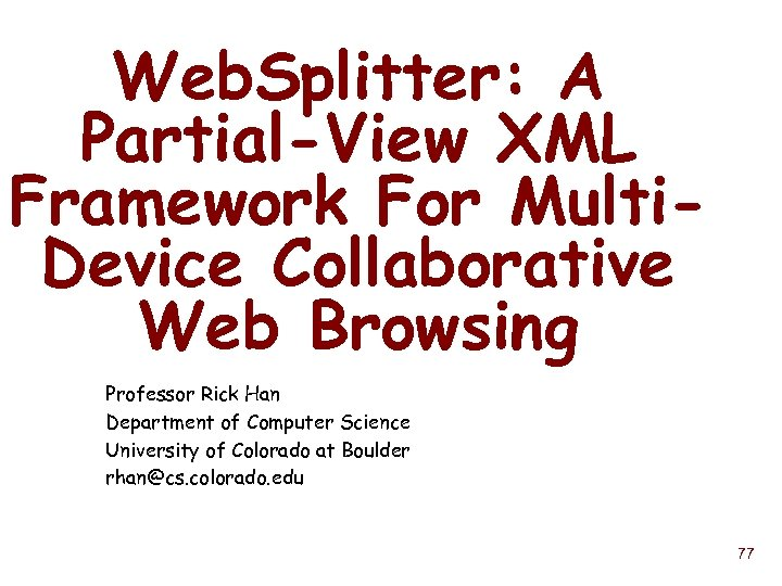 Web. Splitter: A Partial-View XML Framework For Multi. Device Collaborative Web Browsing Professor Rick