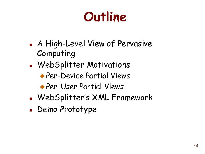 Outline n n A High-Level View of Pervasive Computing Web. Splitter Motivations u Per-Device