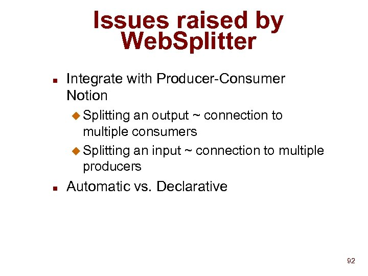 Issues raised by Web. Splitter n Integrate with Producer-Consumer Notion u Splitting an output