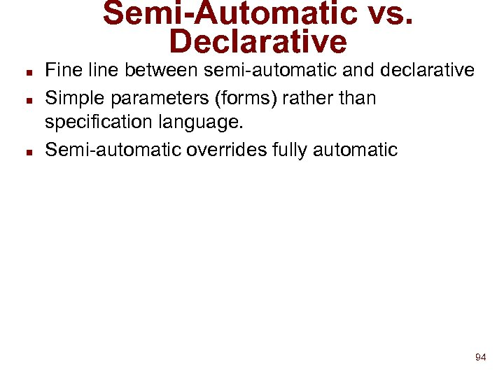 Semi-Automatic vs. Declarative n n n Fine line between semi-automatic and declarative Simple parameters