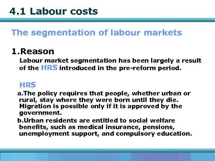 4. 1 Labour costs The segmentation of labour markets 1. Reason Labour market segmentation