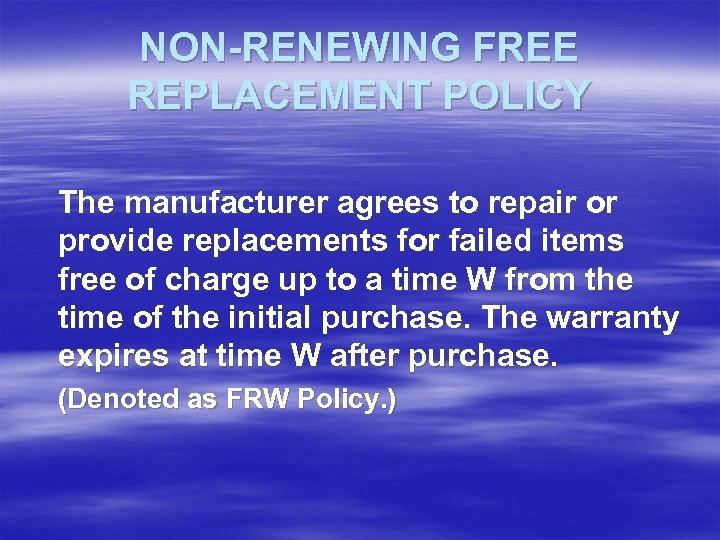 NON-RENEWING FREE REPLACEMENT POLICY The manufacturer agrees to repair or provide replacements for failed
