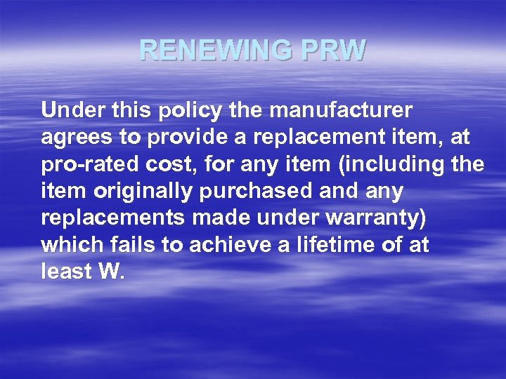 RENEWING PRW Under this policy the manufacturer agrees to provide a replacement item, at