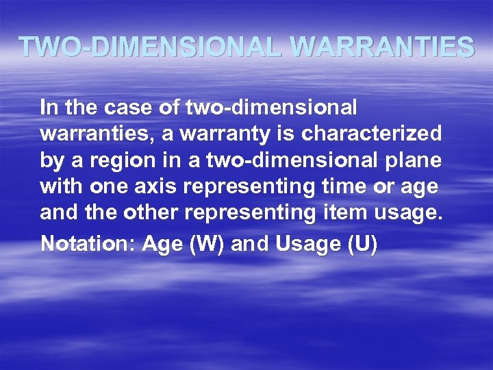 TWO-DIMENSIONAL WARRANTIES In the case of two-dimensional warranties, a warranty is characterized by a