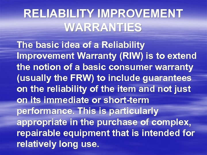 RELIABILITY IMPROVEMENT WARRANTIES The basic idea of a Reliability Improvement Warranty (RIW) is to