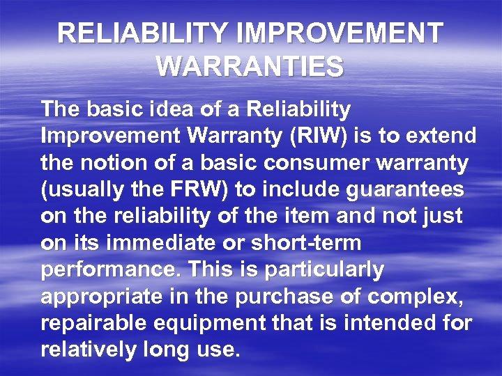 RELIABILITY IMPROVEMENT WARRANTIES The basic idea of a Reliability Improvement Warranty (RIW) is to