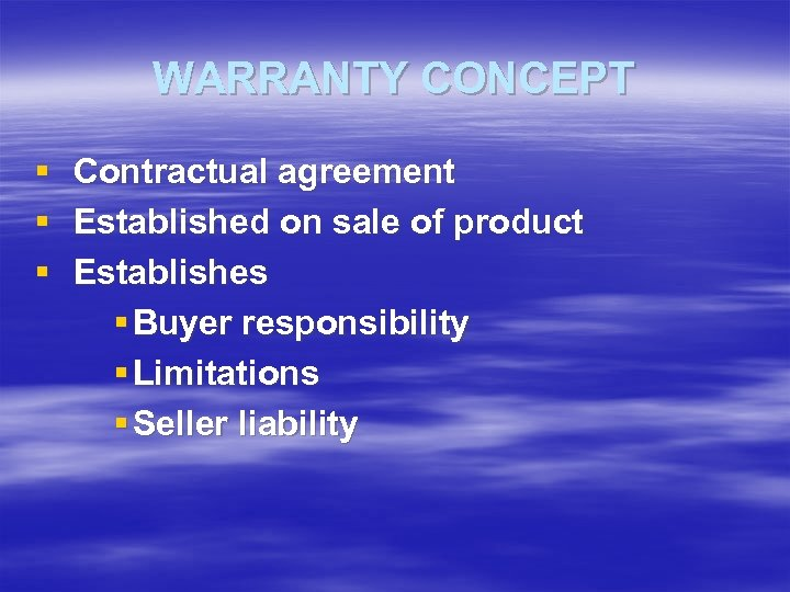WARRANTY CONCEPT § § § Contractual agreement Established on sale of product Establishes §