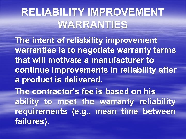 RELIABILITY IMPROVEMENT WARRANTIES The intent of reliability improvement warranties is to negotiate warranty terms