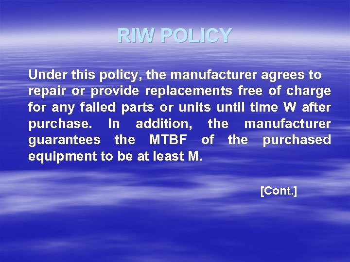 RIW POLICY Under this policy, the manufacturer agrees to repair or provide replacements free
