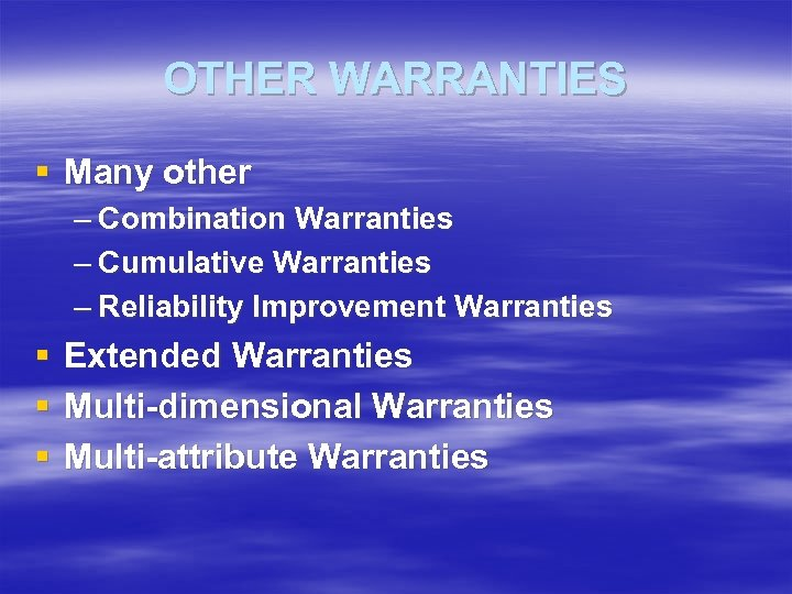 OTHER WARRANTIES § Many other – Combination Warranties – Cumulative Warranties – Reliability Improvement