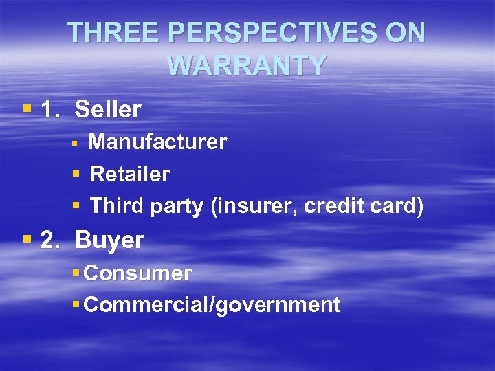 THREE PERSPECTIVES ON WARRANTY § 1. Seller Manufacturer § Retailer § Third party (insurer,