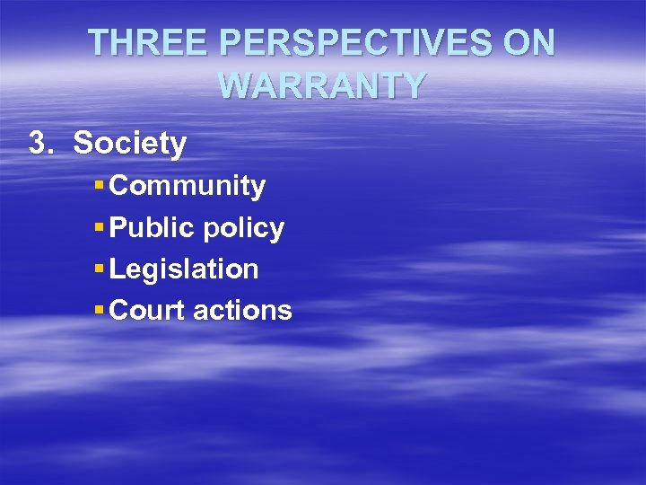 THREE PERSPECTIVES ON WARRANTY 3. Society § Community § Public policy § Legislation §