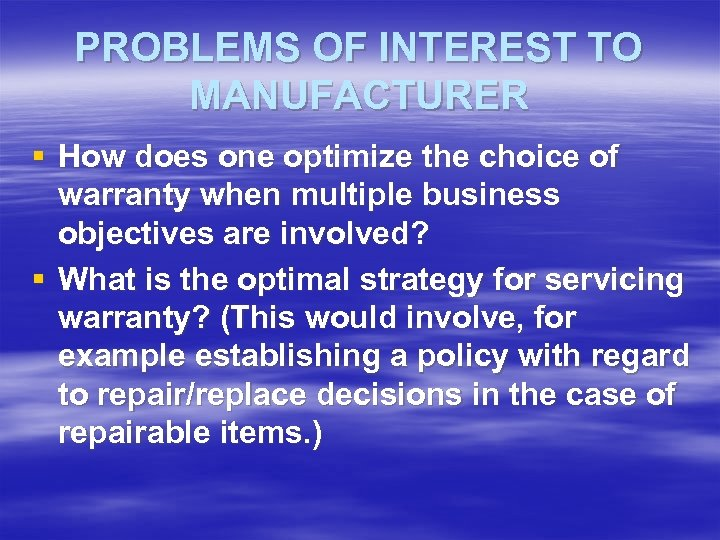 PROBLEMS OF INTEREST TO MANUFACTURER § How does one optimize the choice of warranty