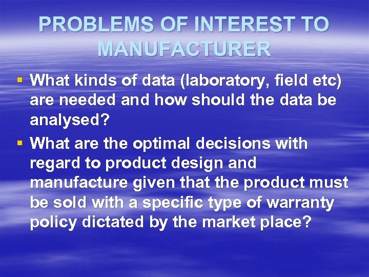 PROBLEMS OF INTEREST TO MANUFACTURER § What kinds of data (laboratory, field etc) are