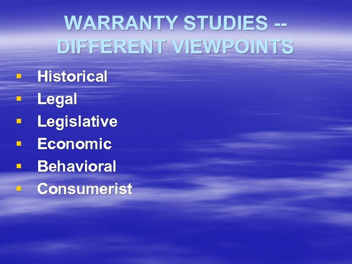 WARRANTY STUDIES -DIFFERENT VIEWPOINTS § § § Historical Legislative Economic Behavioral Consumerist
