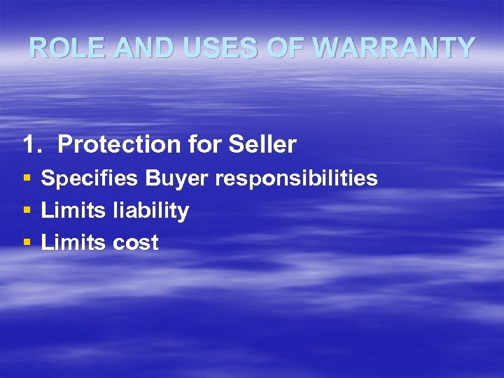 ROLE AND USES OF WARRANTY 1. Protection for Seller § Specifies Buyer responsibilities §