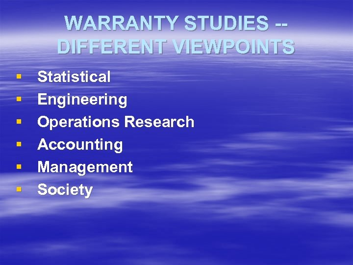 WARRANTY STUDIES -DIFFERENT VIEWPOINTS § § § Statistical Engineering Operations Research Accounting Management Society
