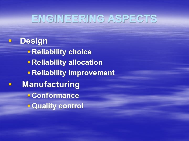 ENGINEERING ASPECTS § Design § Reliability choice § Reliability allocation § Reliability improvement §
