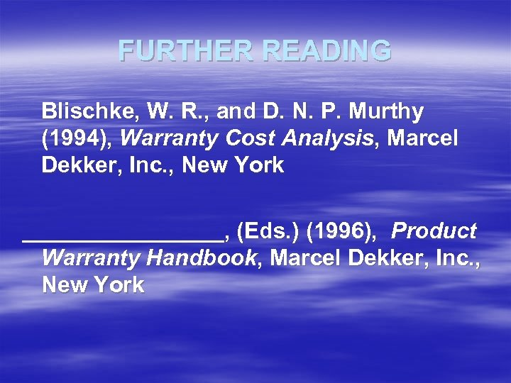 FURTHER READING Blischke, W. R. , and D. N. P. Murthy (1994), Warranty Cost