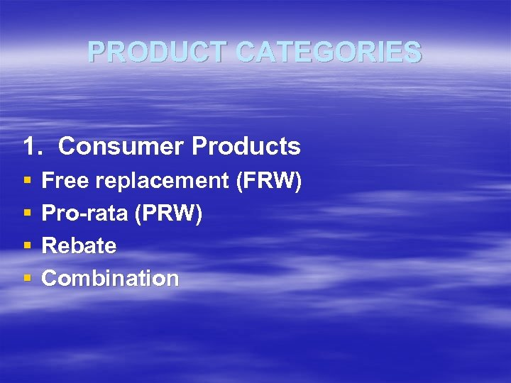 PRODUCT CATEGORIES 1. Consumer Products § § Free replacement (FRW) Pro-rata (PRW) Rebate Combination